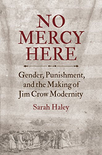 No Mercy Here: Gender, Punishment, and the Making of Jim Crow Modernity (Justice, Power, and Politics)