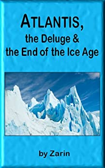 Atlantis, the Deluge and the End of the Ice Age by [Zarin]