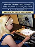 Assistive Technology For Students Who are Blind or Visually Impaired: A Guide to Assessment
