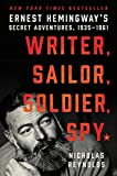 img - for Writer, Sailor, Soldier, Spy: Ernest Hemingway's Secret Adventures, 1935-1961 book / textbook / text book