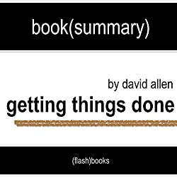 Getting Things Done: The Art of Stress-Free Productivity by David Allen - Book Summary