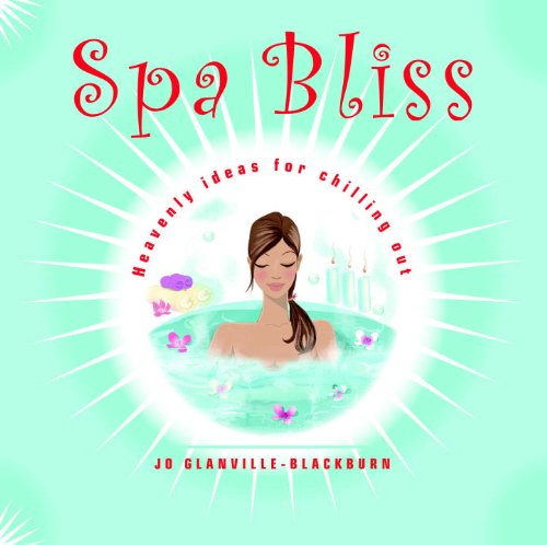 Spa Bliss: Heavenly Ideas for Chilling Out