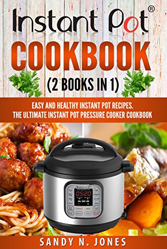 Instant Pot Cookbook: (2 Books In 1) - Easy and Healthy Instant Pot Recipes. The Ultimate Instant Pot Pressure Cooker Cookbook by Sandy N. Jones