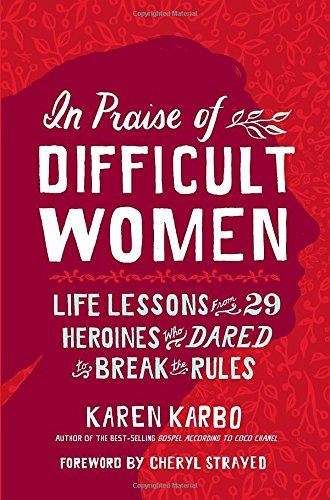 In Praise of Difficult Women: Life Lessons From 29 Heroines Who Dared to Break the - Glasses Chanel Womens