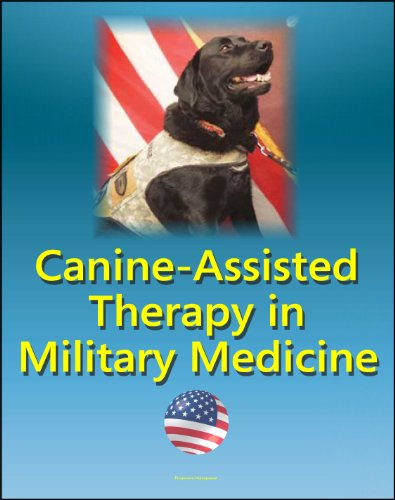 Canine-Assisted Therapy in Military Medicine: Dogs and Human Mental Health, Wounded Warriors, Occupational Therapy, Combat Veterans, History of Army Dogs, PTSD, Nonmilitary Settings, Stress Control