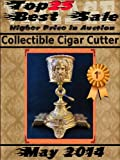 Top25 Best Sale – May 2014 – Collectible Cigar Cutter