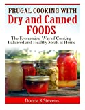 Frugal Cooking with Dry and Canned Foods: The Economical Way of Cooking Balanced and Healthy Meals at Home