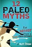 12 Paleo Myths, Matt Stone, 1490571507