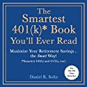 The Smartest 401(k) Book You'll Ever Read: Maximize Your Retirement Savings...the Smart Way! [Smartest 403(b) and 457(b), too!] Audiobook by Daniel R. Solin Narrated by Arthur Morey
