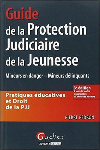 Guide de la protection judiciaire de la jeunesse - Pratiques éducatives et Droit de la PJJ pdf