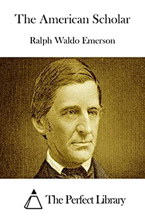 "ralph waldo emerson essay on the american scholar Let me show you the interesting facts about ralph waldo emerson for those who  title of emerson's essay  waldo emerson 3: ""the american scholar."