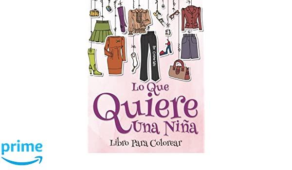 Lo que una chica quiere: Libro para colorear (Spanish Edition): Cristie Will: 9781530011681: Amazon.com: Books
