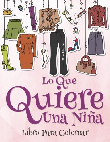 Lo que una chica quiere: Libro para colorear (Spanish Edition) (Spanish) Paperback – February 11, 2016