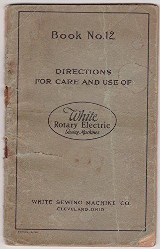 (Book No. 12 : Directions for Care and Use of White Rotary Electric Sewing Machines)