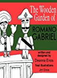 The Wooden Garden of Romano Gabriel, Deanna Enos, 1448951623