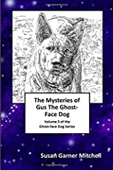 The Mysteries of Gus, The Ghost-Face Dog: Volume 5 of the Ghost-Face Dog Series Paperback