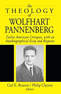 The Theology of Wolfhart Pannenberg: Twelve American Critiques, with an Autobiographical Essay and Response