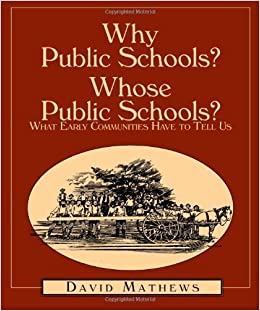 Book Why Public Schools? Whose Public Schools? What Early Communities Have to Tell Us by Mathews David (2002-11-01)