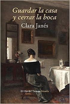 Book's Cover of Guardar la casa y cerrar la boca: En torno a la mujer y la literatura: 82 (El Ojo del Tiempo) (Español) Tapa blanda – 14 abril 2015