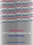 Herbert Croly's the Promise of American Life at Its Centenary, John Allphin Moore, 1443801046