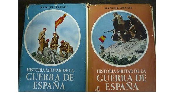 HISTORIA MILITAR DE LA GUERRA DE ESPAÑA 2 TOMOS - FIRMADOS POR EL AUTOR Abuelo del ex Presidente José Maria Aznar -: Amazon.es: MANUEL AZNAR ZUBIGARAY, EDITORA NACIONAL: Libros