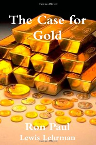 The Case for Gold: Amazon.es: Paul, Ron, Lehrman, Lewis ...