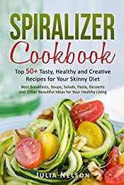 Spiralizer Cookbook.: Top 50+ Tasty, Healthy and Creative  Recipes for Your Skinny Diet.