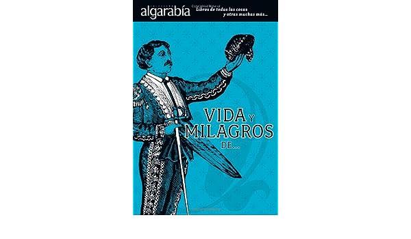 Vida Y Milagros De... (Coleccion Algarabia) (Spanish Edition)