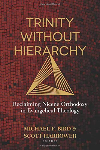 (Trinity Without Hierarchy: Reclaiming Nicene Orthodoxy in Evangelical Theology)