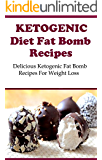 Ketogenic Diet Fat Bomb Recipes: Delicious Ketogenic Fat Bomb Recipes For Weight Loss (Ketogenic Cookbook)