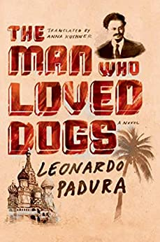 The Man Who Loved Dogs: A Novel by [Padura, Leonardo]