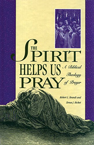 The Spirit Helps Us Pray  A Biblical Theology Of Prayer