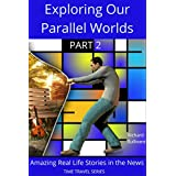 Exploring Our Parallel Worlds - Part 2: Amazing Real Life Stories in the News