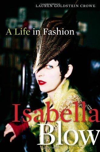 Isabella Blow: A Life in Fashion by Lauren Goldstein Crowe (2011-02-28)
