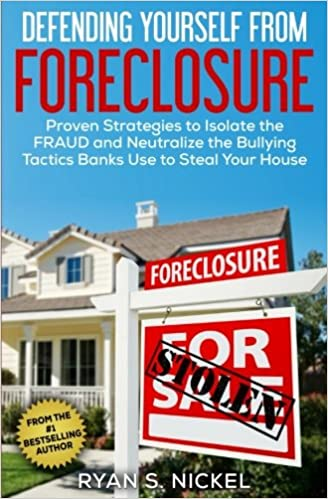 Defending Yourself From Foreclosure: Proven Strategies To Isolate The FRAUD  And Neutralize The Bullying Tactics Banks Use To Steal Your House: Ryan S.  ...