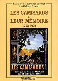 Les camisards et leur mémoire, 1702-2002. Colloque du Pont-de-Montvert des 25 et 26 juillet 2002 par Patrick Cabanel