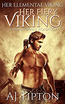 Her Fiery Viking: A Paranormal Romance (Her Elemental Viking Book 1) by [Tipton, AJ]