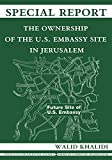 special report the ownership of the u s embassy site in jerusalem
