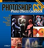 Photoshop Cs3 Photo Effects Cookbook: 53 Easy-To-Follow Recipes for Digital Photographers, Designers, and Artists, Tim Shelbourne, 0596515049
