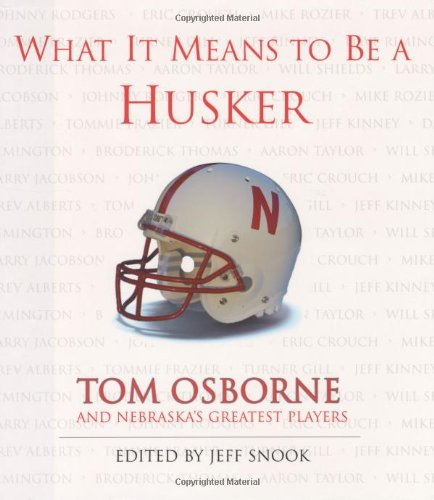 - What It Means to Be a Husker: Tom Osborne and Nebraska's Greatest Players