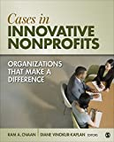 Cases in Innovative Nonprofits : Organizations That Make a Difference, , 1452277702