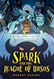 Spark and the League of Ursus: A Novel