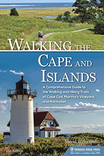 (Walking the Cape and Islands: A Comprehensive Guide to the Walking and Hiking Trails of Cape Cod, Martha's Vineyard, and Nantucket)