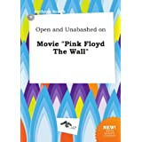 """Open and Unabashed on Movie """"Pink Floyd The Wall"""""""