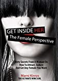 Get Inside Her: Dirty Secrets From a Woman On How To Attract, Seduce, And Get Any Woman You Want