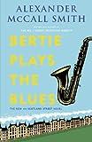 Bertie Plays the Blues: The New 44 Scotland Street Novel (The 44 Scotland Street Series)