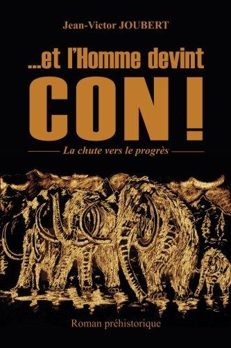 ...et l'Homme devint CON !: Le chute vers le progres (French Edition)