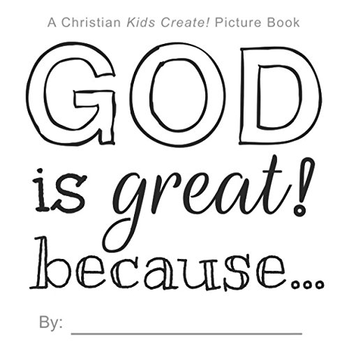 God is Great! Because... : A Christian Kids Create! Picture Book pdf