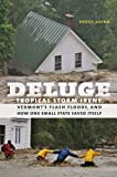 Deluge: Tropical Storm Irene, Vermont s Flash Floods, and How One Small State Saved Itself