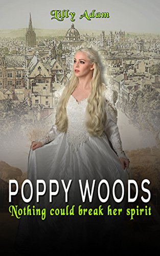 POPPY WOODS: Nothing could break her spirit by [Adam, Lilly]